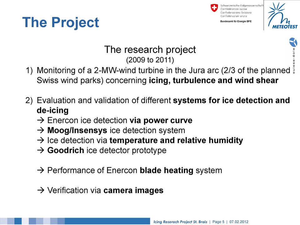 Enercon ice detection via power curve Moog/Insensys ice detection system Ice detection via temperature and relative humidity Goodrich