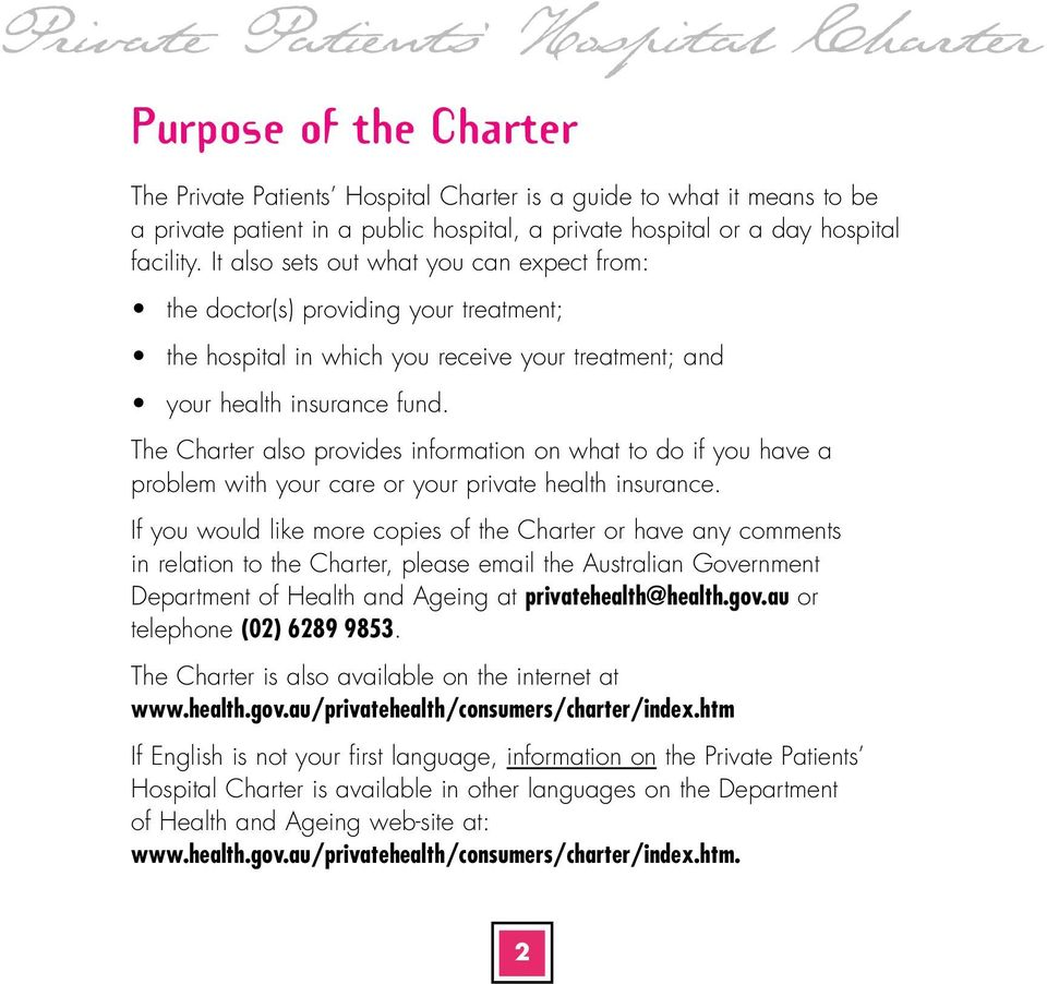 The Charter also provides information on what to do if you have a problem with your care or your private health insurance.