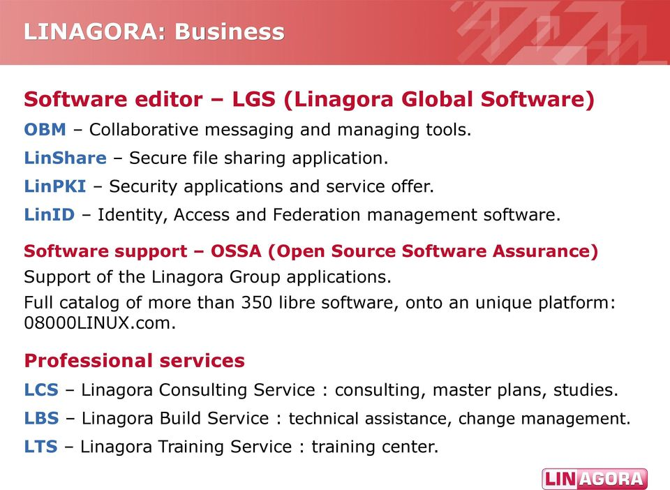 Software support OSSA (Open Source Software Assurance) Support of the Linagora Group applications.