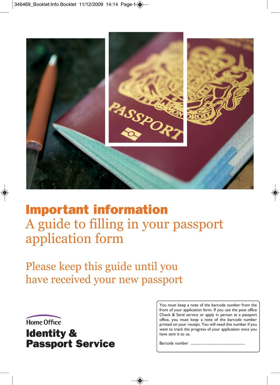 If you use the post office Check & Send service or apply in person at a passport office, you must keep a note of the barcode number printed on your