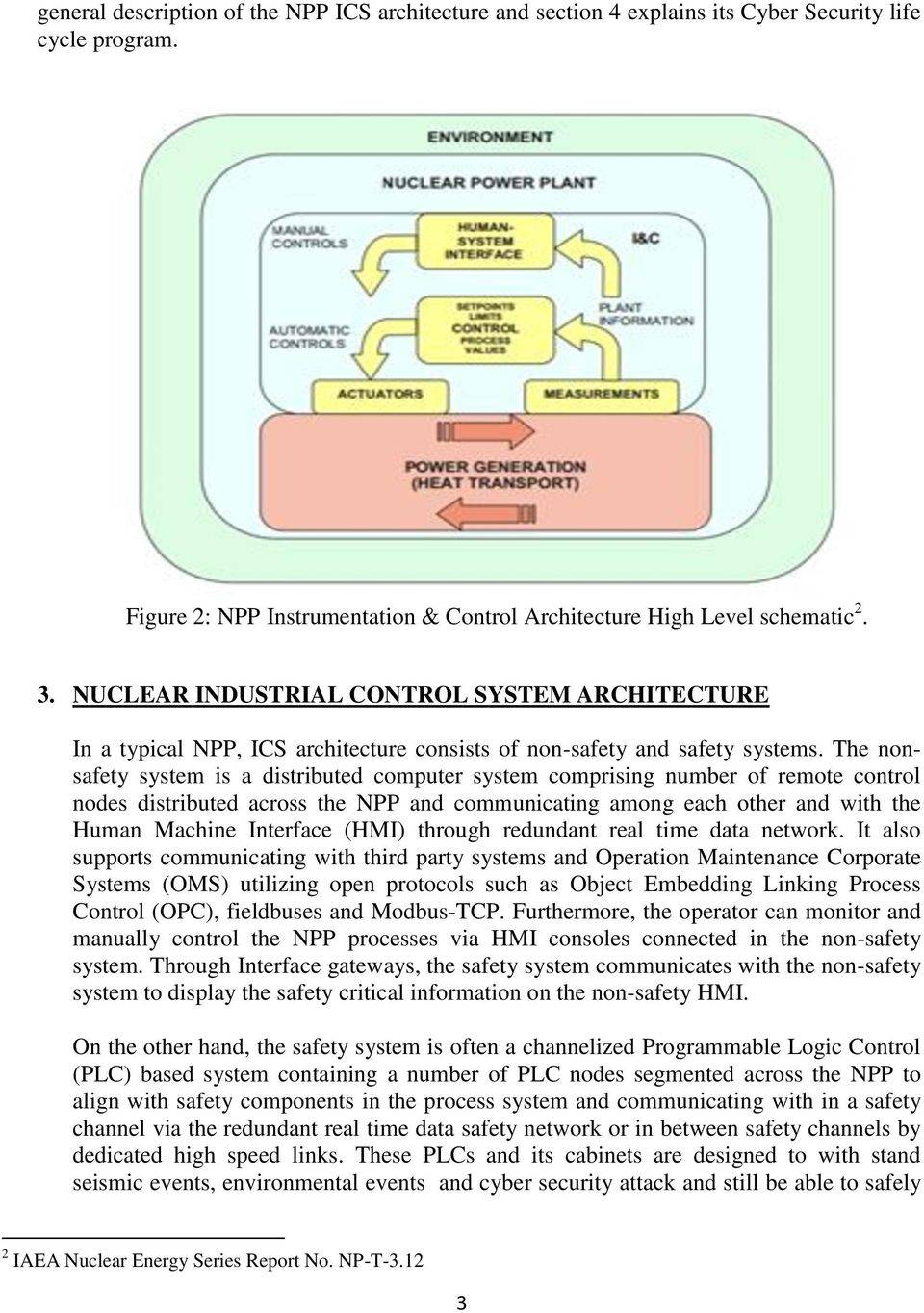 The nonsafety system is a distributed computer system comprising number of remote control nodes distributed across the NPP and communicating among each other and with the Human Machine Interface