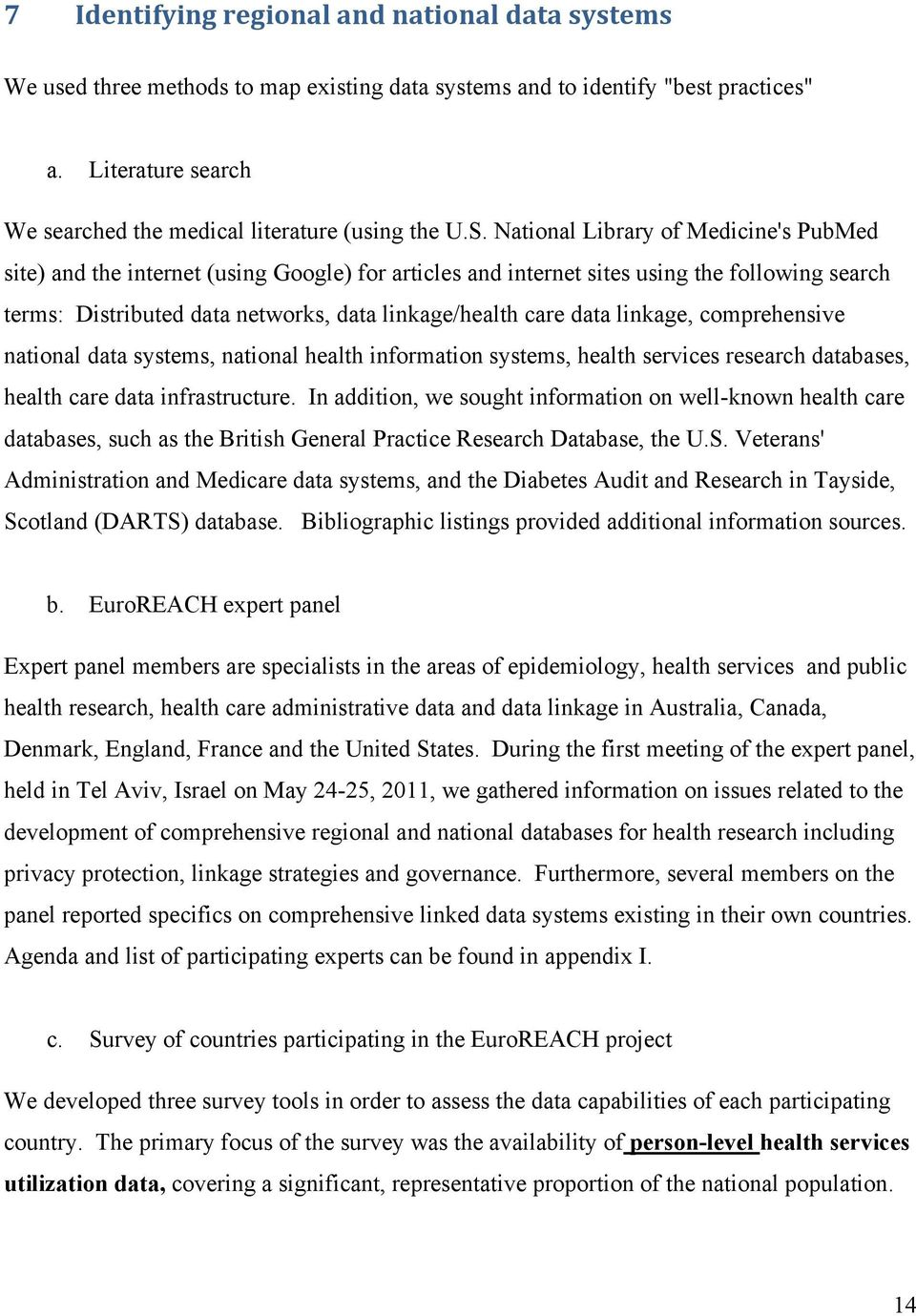 National Library of Medicine's PubMed site) and the internet (using Google) for articles and internet sites using the following search terms: Distributed data networks, data linkage/health care data