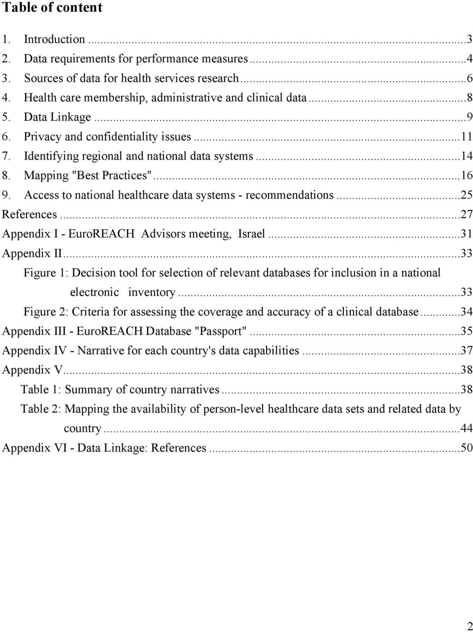 Access to national healthcare data systems - recommendations...25 References...27 Appendix I - EuroREACH Advisors meeting, Israel...31 Appendix II.