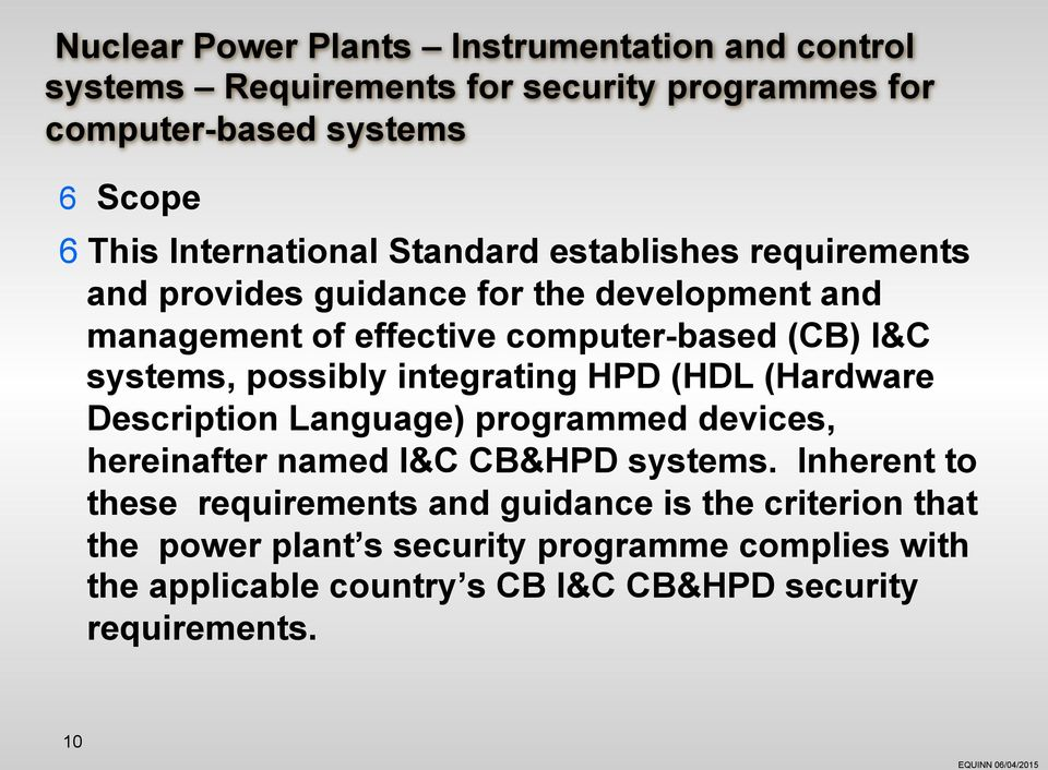 systems, possibly integrating HPD (HDL (Hardware Description Language) programmed devices, hereinafter named I&C CB&HPD systems.