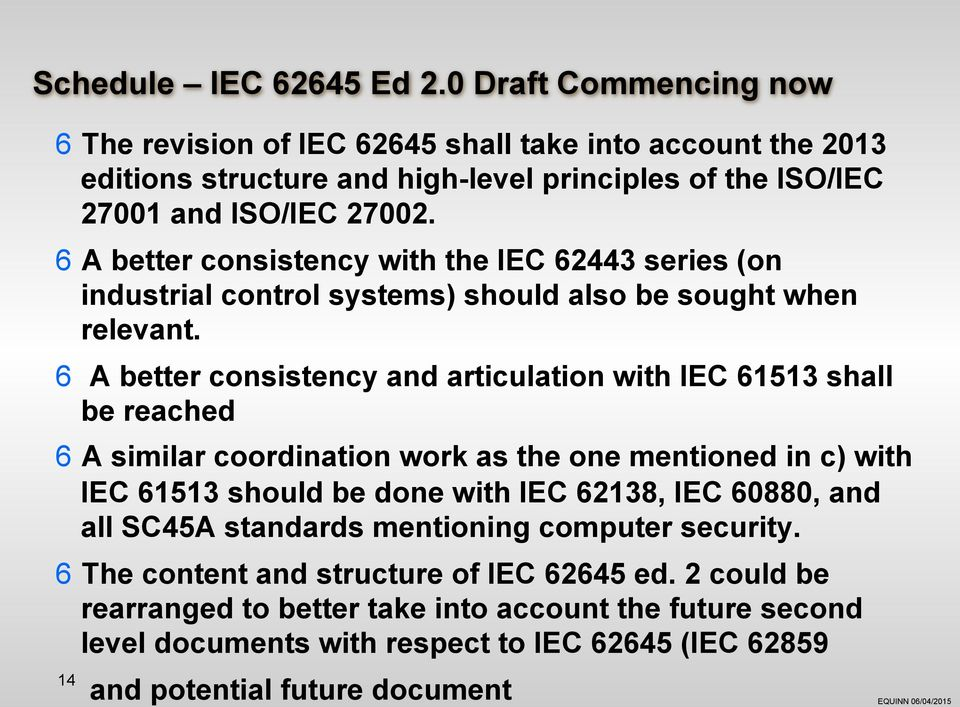 6 A better consistency with the IEC 62443 series (on industrial control systems) should also be sought when relevant.