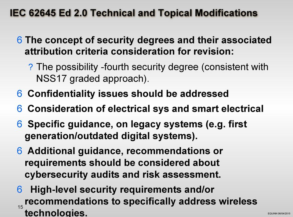6 Confidentiality issues should be addressed 6 Consideration of electrical sys and smart electrical 6 Specific guidance, on legacy systems (e.g. first generation/outdated digital systems).
