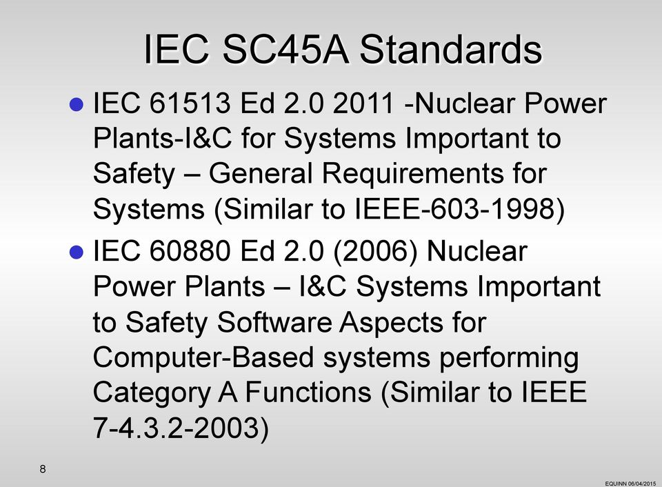 for Systems (Similar to IEEE-603-1998)! IEC 60880 Ed 2.