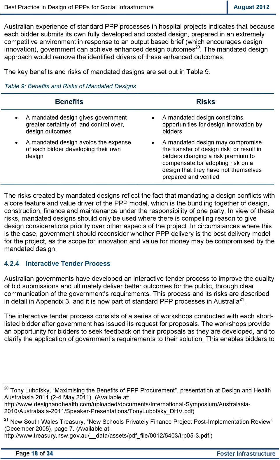 The mandated design approach would remove the identified drivers of these enhanced outcomes. The key benefits and risks of mandated designs are set out in Table 9.