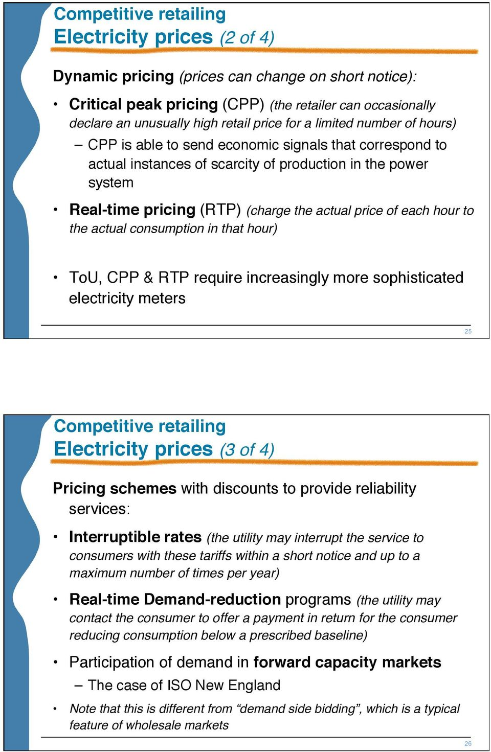 price of each hour to the actual consumption in that hour) ToU, CPP & RTP require increasingly more sophisticated electricity meters 25 Competitive retailing Electricity prices (3 of 4) Pricing