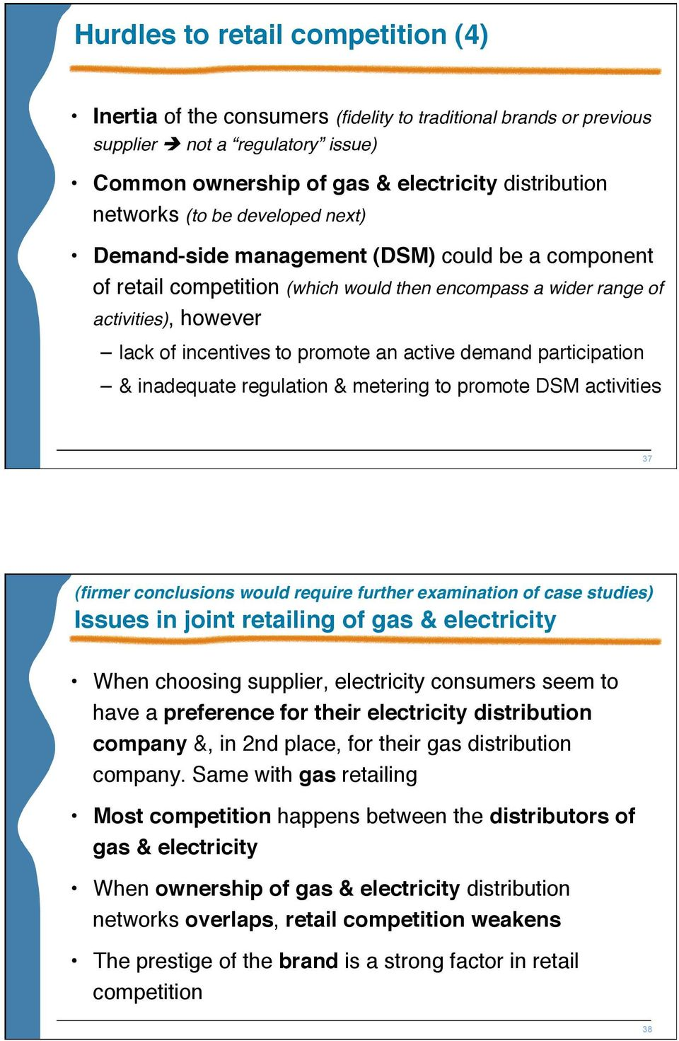 demand participation & inadequate regulation & metering to promote DSM activities 37 (firmer conclusions would require further examination of case studies) Issues in joint retailing of gas &
