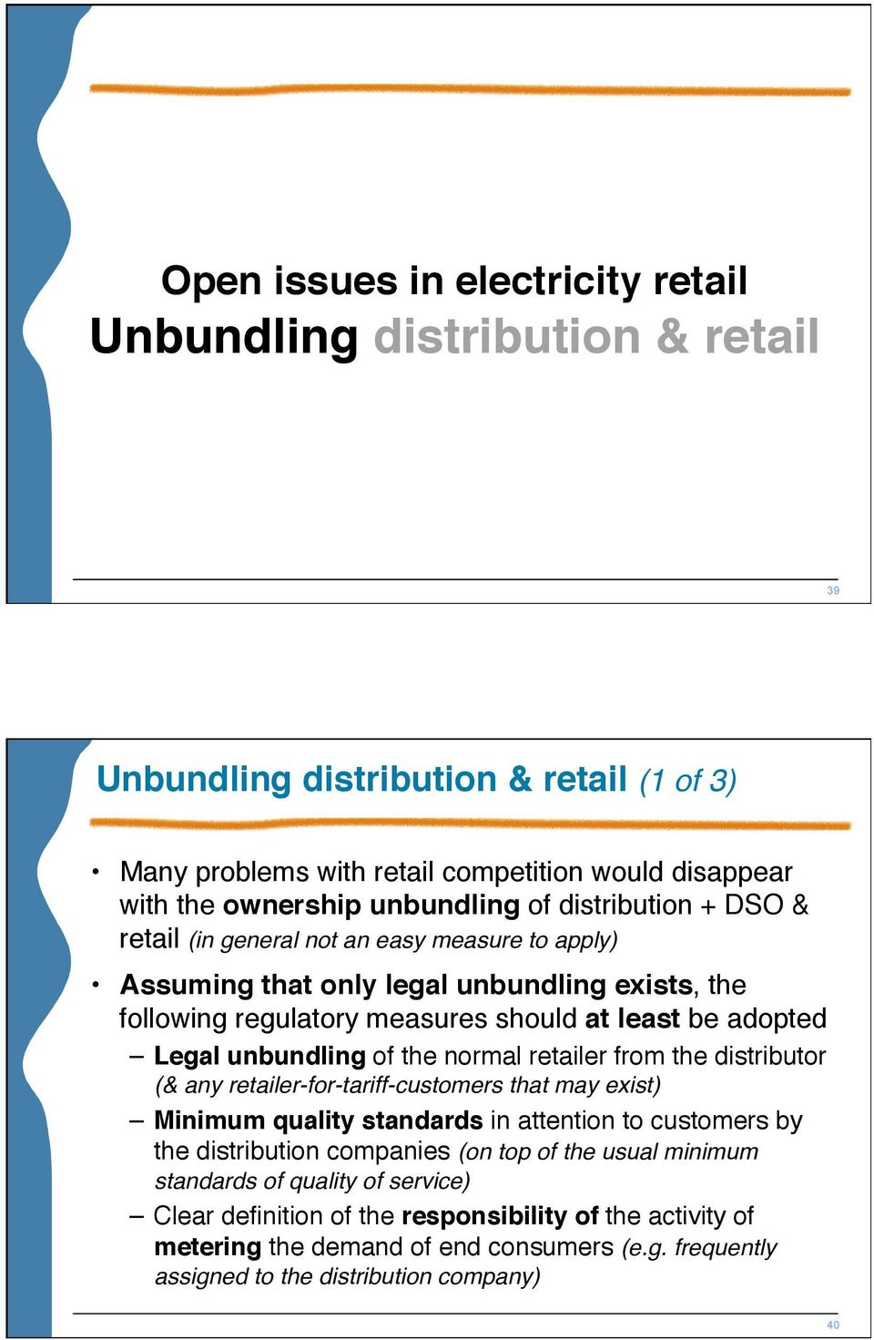 of the normal retailer from the distributor (& any retailer-for-tariff-customers that may exist) Minimum quality standards in attention to customers by the distribution companies (on top of the
