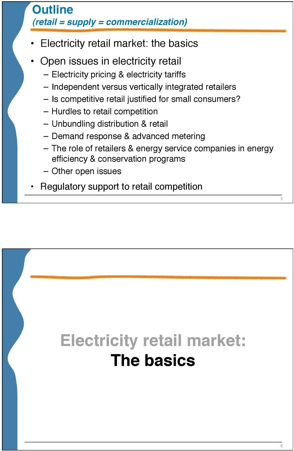 Hurdles to retail competition Unbundling distribution & retail Demand response & advanced metering The role of retailers & energy service