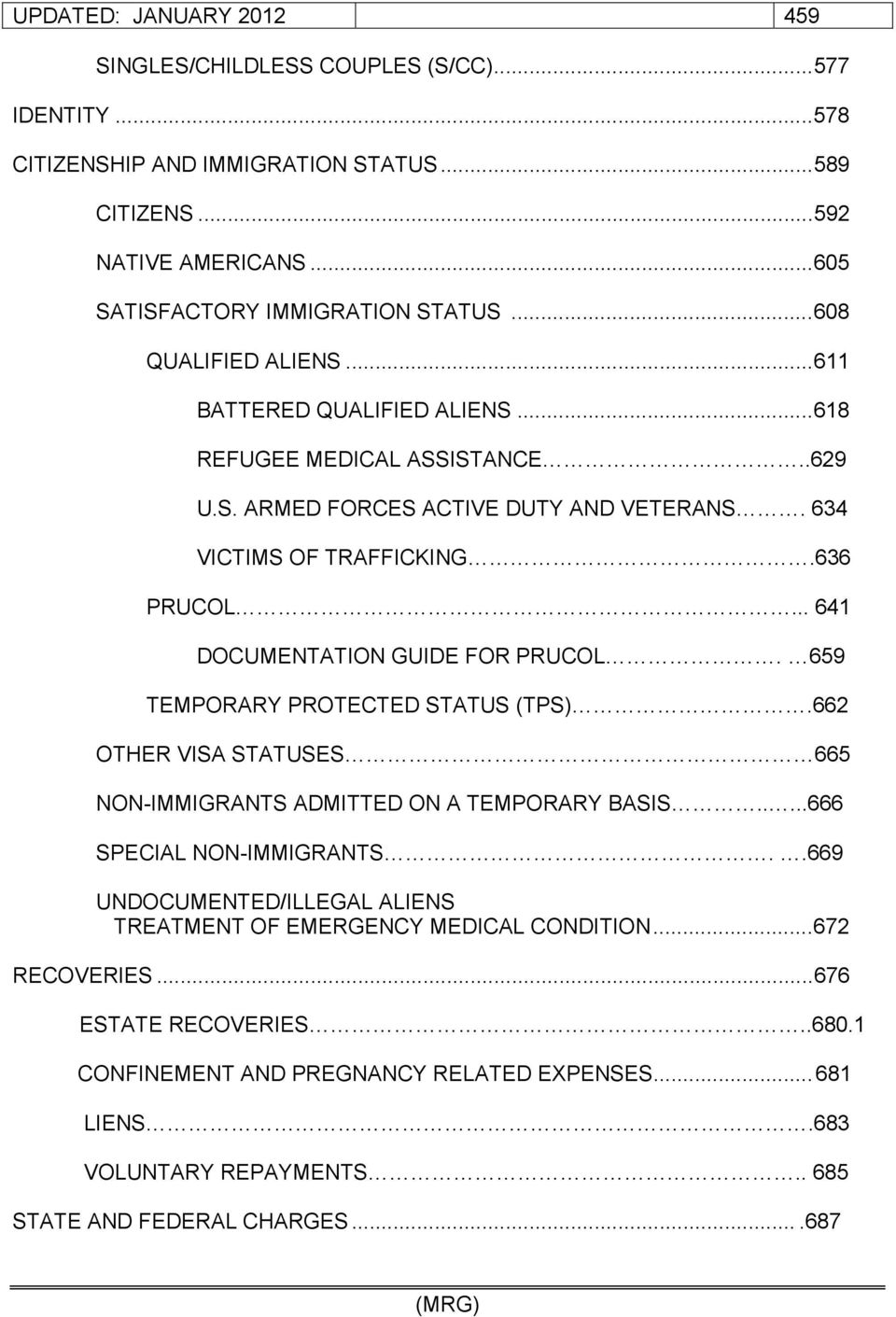 .. 641 DOCUMENTATION GUIDE FOR PRUCOL. 659 TEMPORARY PROTECTED STATUS (TPS).662 OTHER VISA STATUSES 665 NON-IMMIGRANTS ADMITTED ON A TEMPORARY BASIS.....666 SPECIAL NON-IMMIGRANTS.