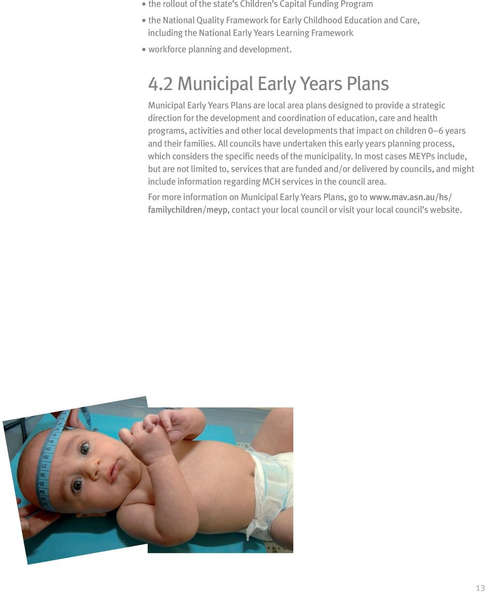 2 Municipal Early Years Plans Municipal Early Years Plans are local area plans designed to provide a strategic direction for the development and coordination of education, care and health programs,