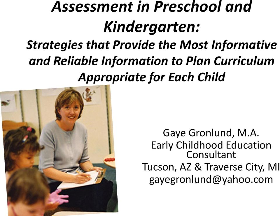 Appropriate for Each Child Gaye Gronlund, M.A. Early Childhood