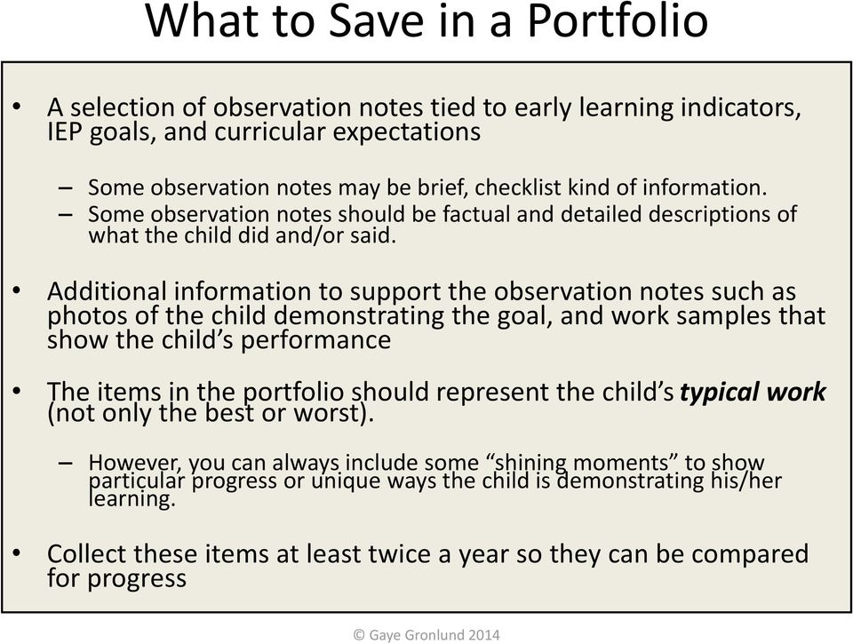 Additional information to support the observation notes such as photos of the child demonstrating the goal, and work samples that show the child s performance The items in the portfolio should