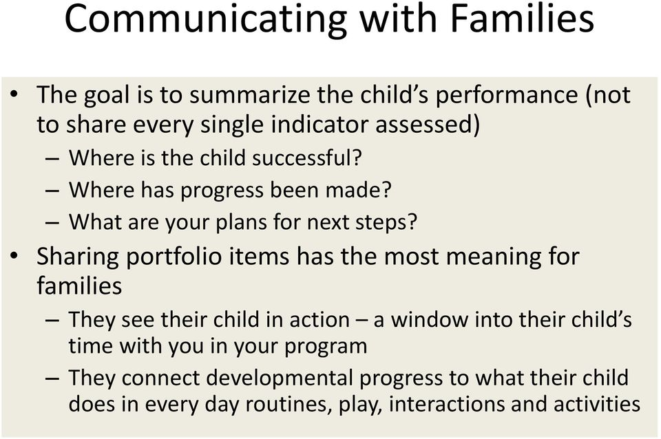 Sharing portfolio items has the most meaning for families They see their child in action a window into their child s time