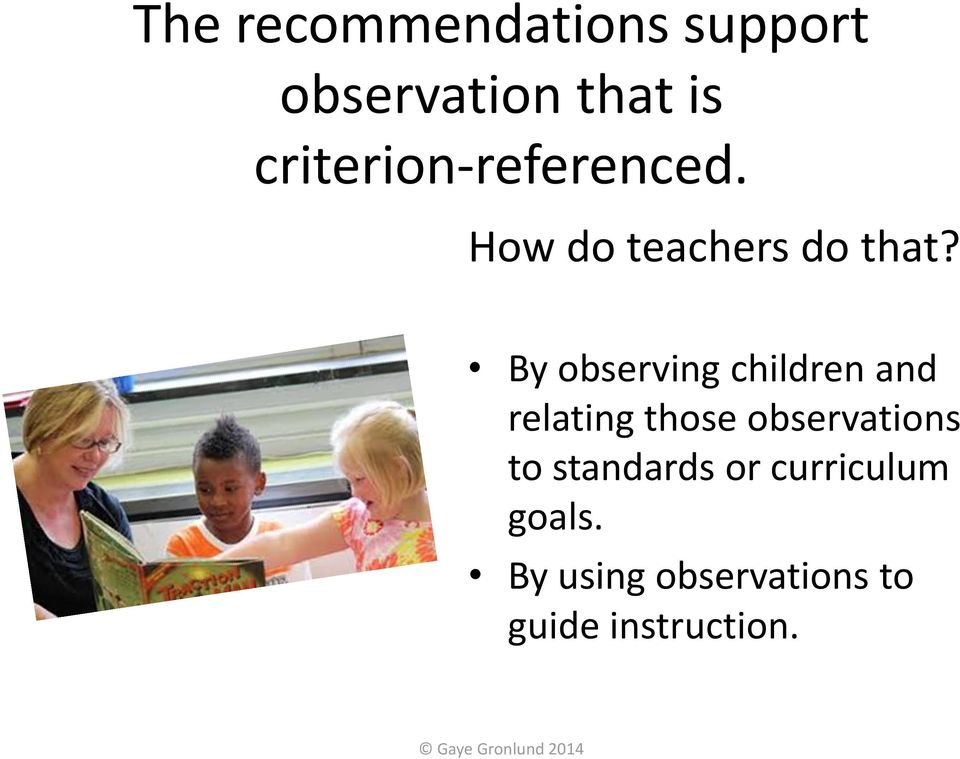 By observing children and relating those observations to