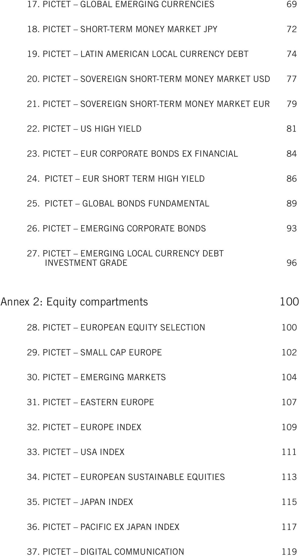 PICTET GLOBAL BONDS FUNDAMENTAL 89 26. PICTET EMERGING CORPORATE BONDS 93 27. PICTET EMERGING LOCAL CURRENCY DEBT INVESTMENT GRADE 96 Annex 2: Equity compartments 100 28.