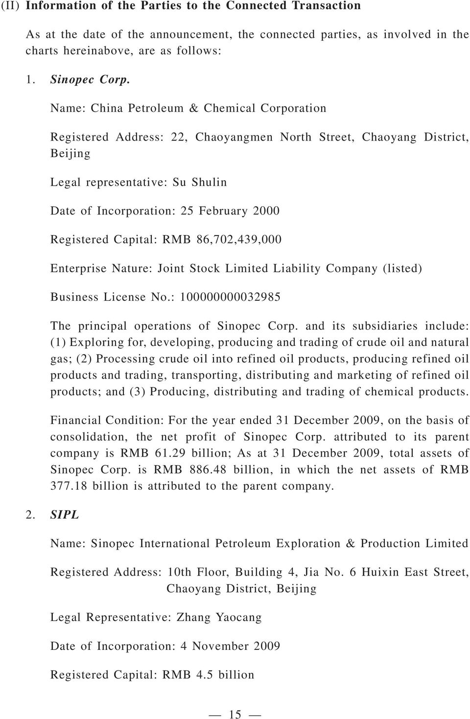 Registered Capital: RMB 86,702,439,000 Enterprise Nature: Joint Stock Limited Liability Company (listed) Business License No.: 100000000032985 The principal operations of Sinopec Corp.