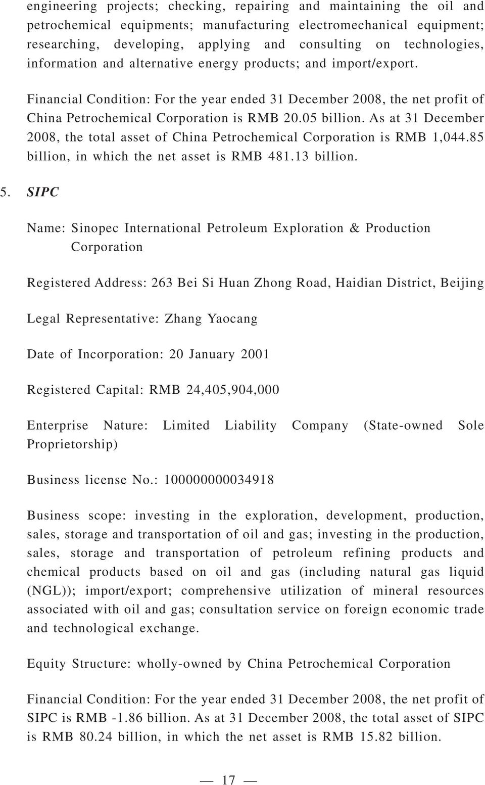 05 billion. As at 31 December 2008, the total asset of China Petrochemical Corporation is RMB 1,044.85 billion, in which the net asset is RMB 481.13 billion. 5.