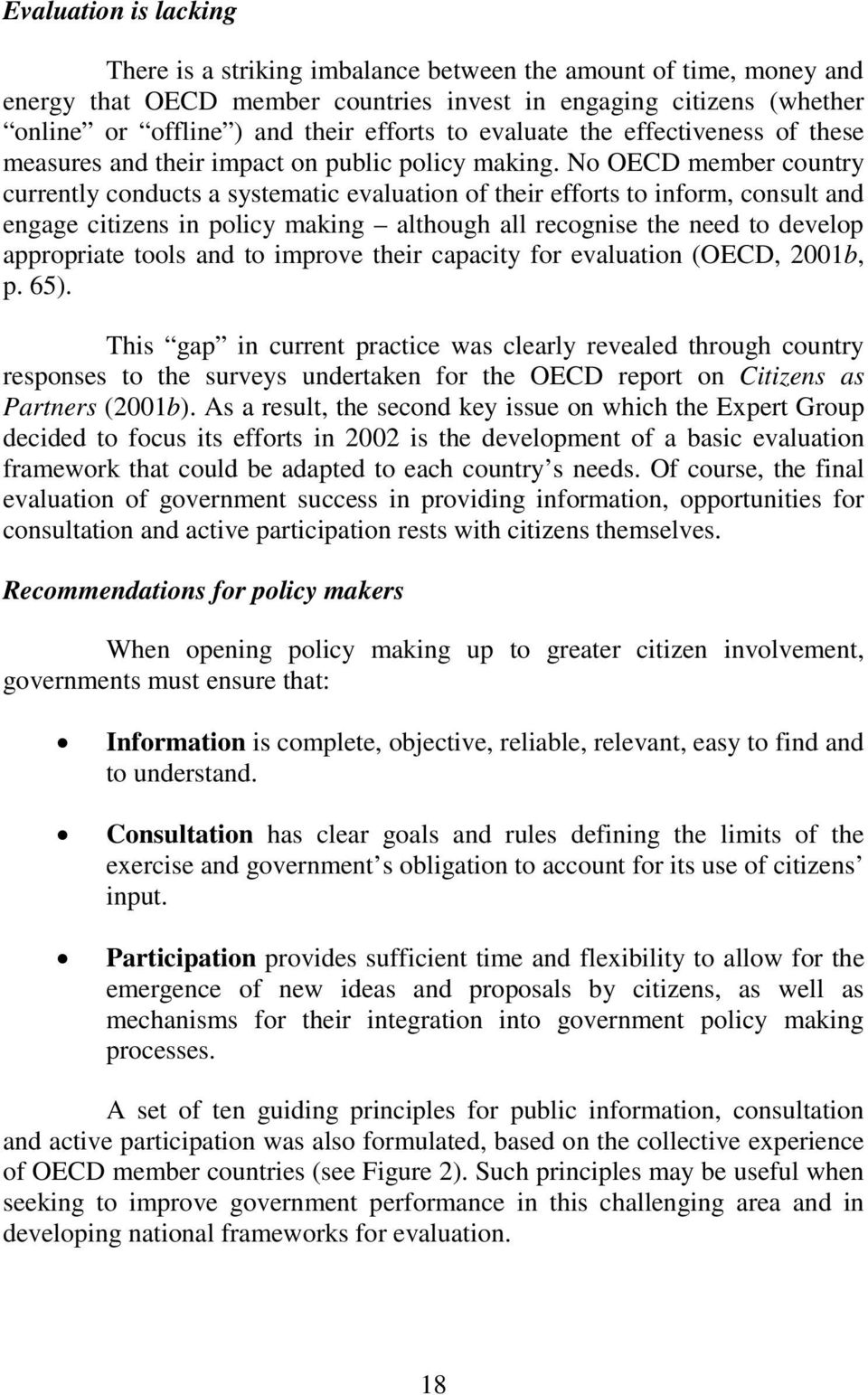 No OECD member country currently conducts a systematic evaluation of their efforts to inform, consult and engage citizens in policy making although all recognise the need to develop appropriate tools