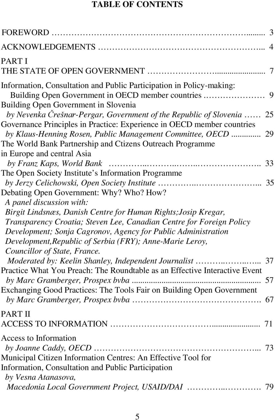 9 Building Open Government in Slovenia by Nevenka ýuhãqdu-pergar, Government of the Republic of Slovenia 25 Governance Principles in Practice: Eperience in OECD member countries by Klaus-Henning