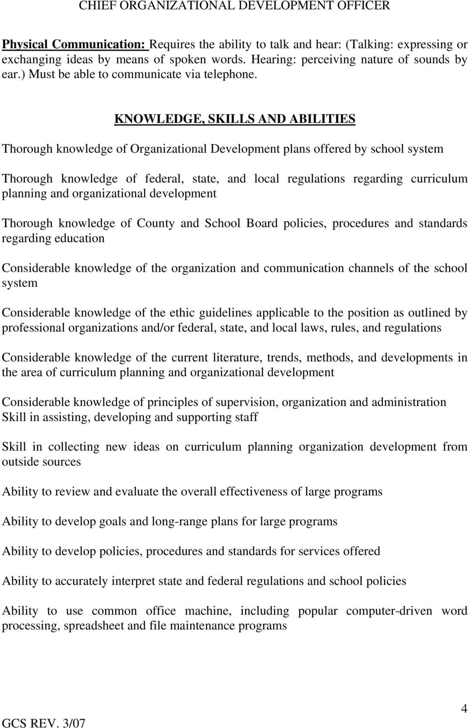 KNOWLEDGE, SKILLS AND ABILITIES Thorough knowledge of Organizational Development plans offered by school system Thorough knowledge of federal, state, and local regulations regarding curriculum