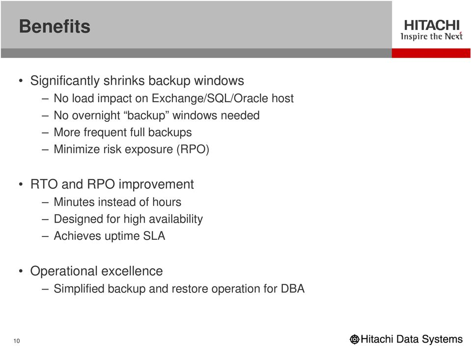 (RPO) RTO and RPO improvement Minutes instead of hours Designed for high availability