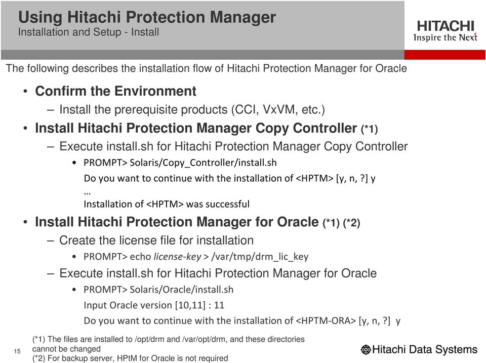sh for Hitachi Protection Manager Copy Controller PROMPT> Solaris/Copy_Controller/install.sh Do you want to continue with the installation of <HPTM> [y, n,?