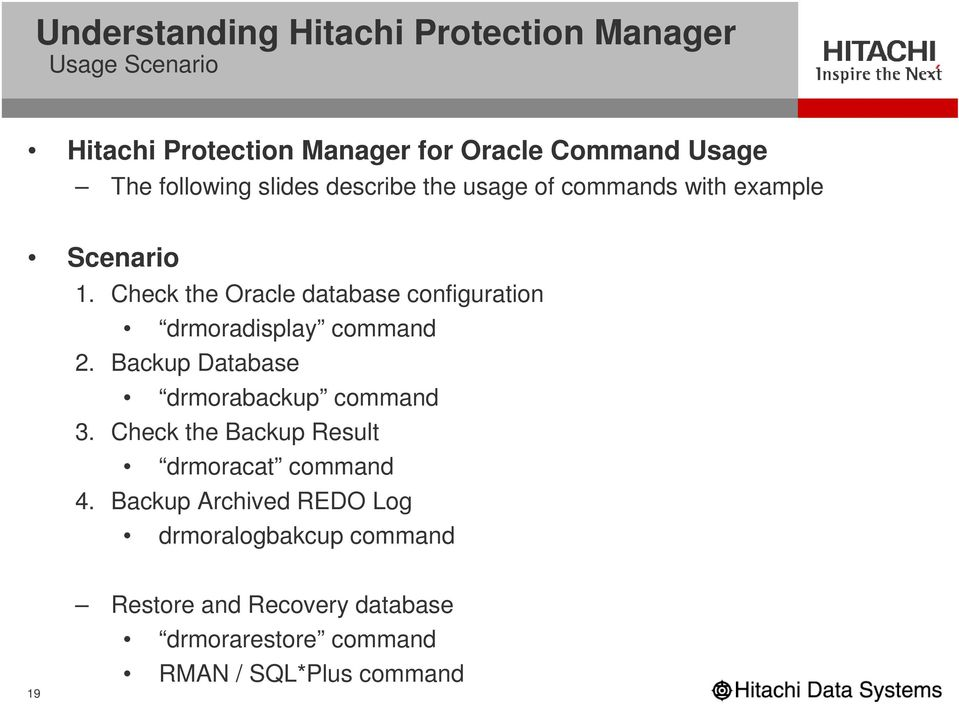 Check the Oracle database configuration drmoradisplay command 2. Backup Database drmorabackup command 3.