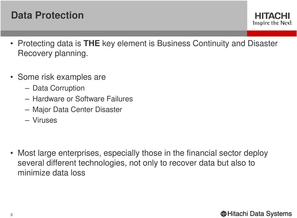Some risk examples are Data Corruption Hardware or Software Failures Major Data Center