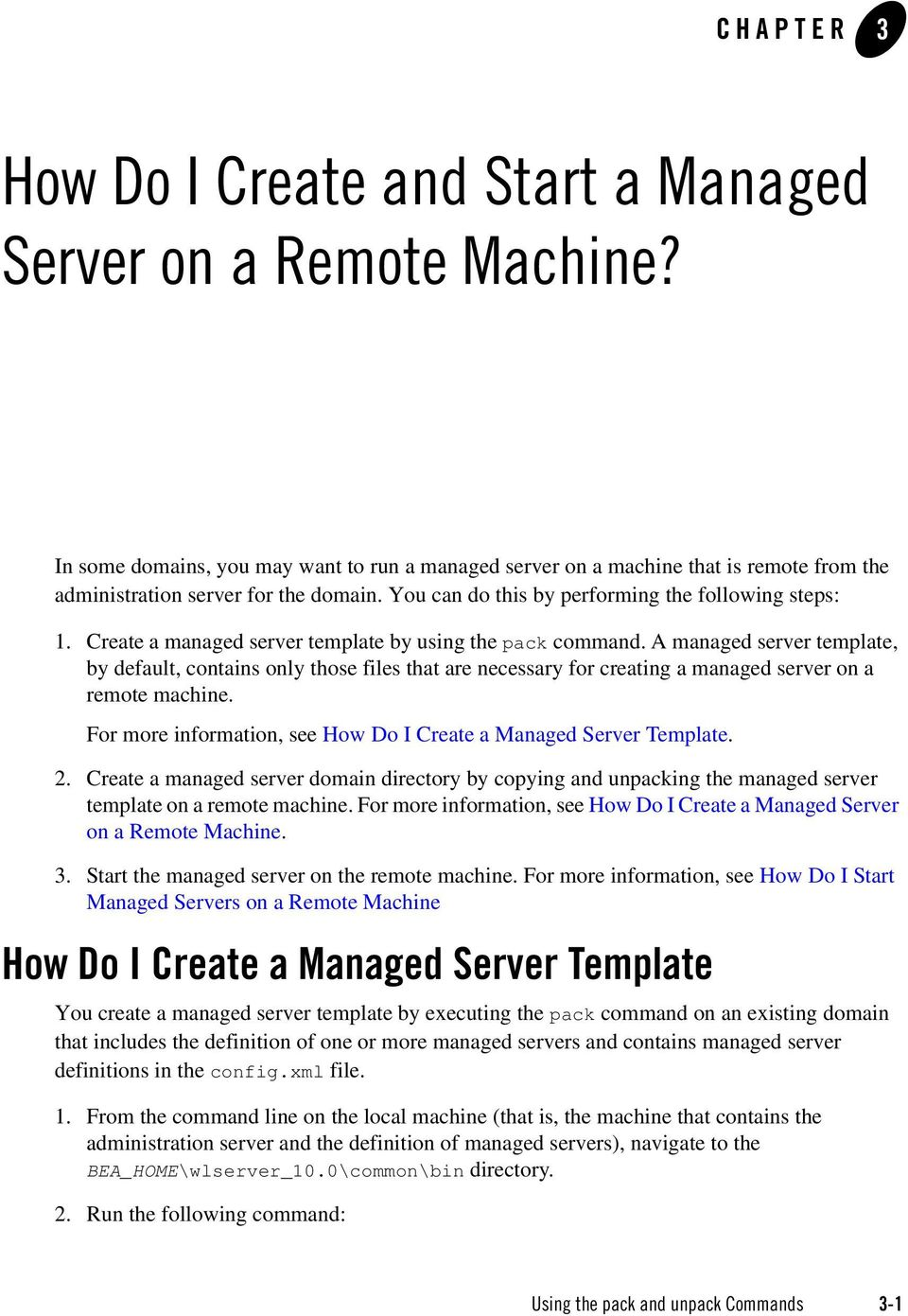 Create a managed server template by using the pack command. A managed server template, by default, contains only those files that are necessary for creating a managed server on a remote machine.
