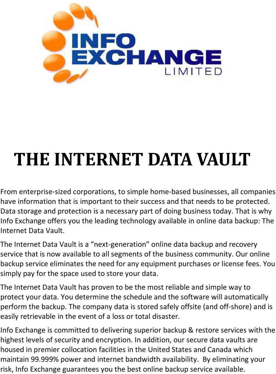 The Internet Data Vault is a next-generation online data backup and recovery service that is now available to all segments of the business community.