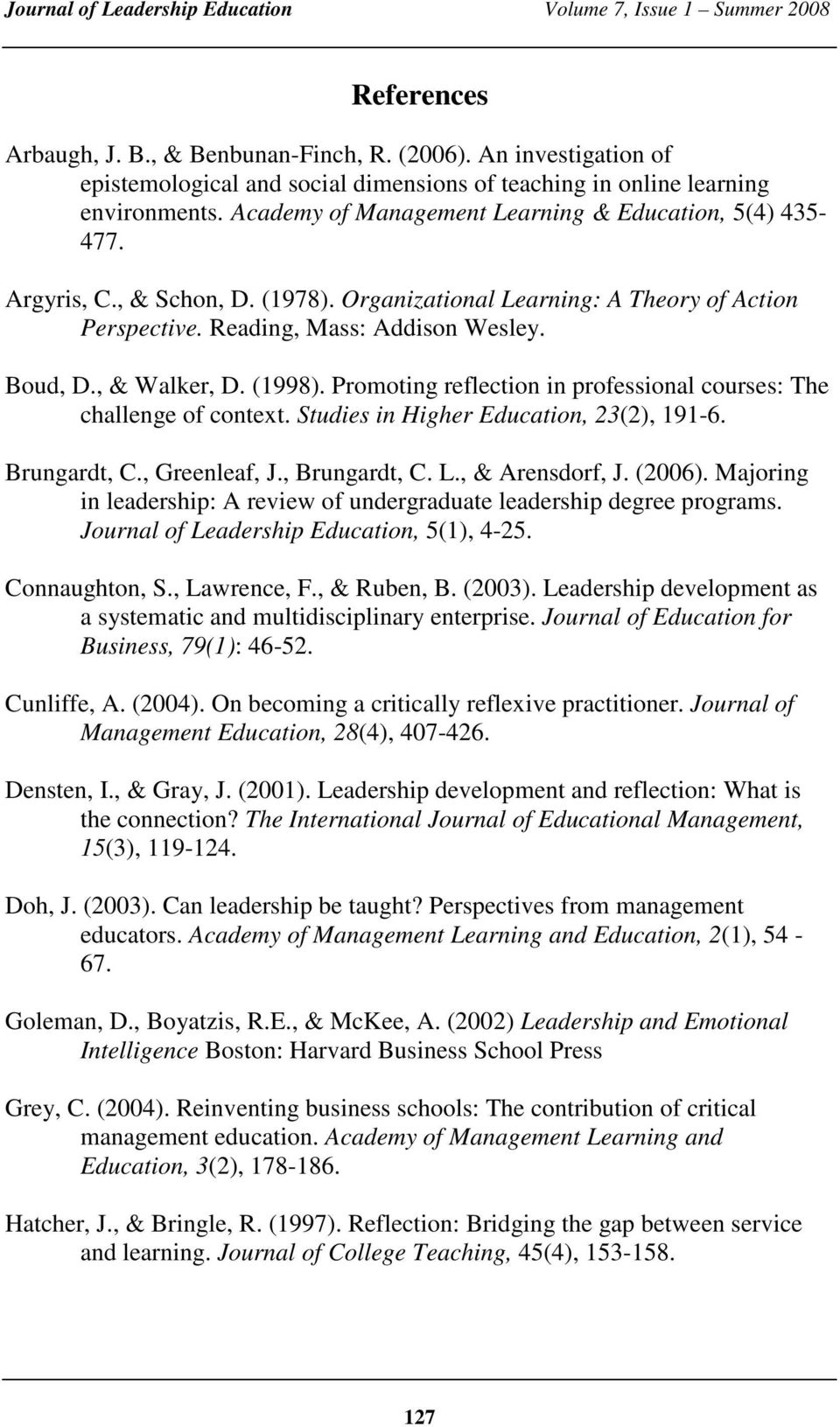 , & Walker, D. (1998). Promoting reflection in professional courses: The challenge of context. Studies in Higher Education, 23(2), 191-6. Brungardt, C., Greenleaf, J., Brungardt, C. L.