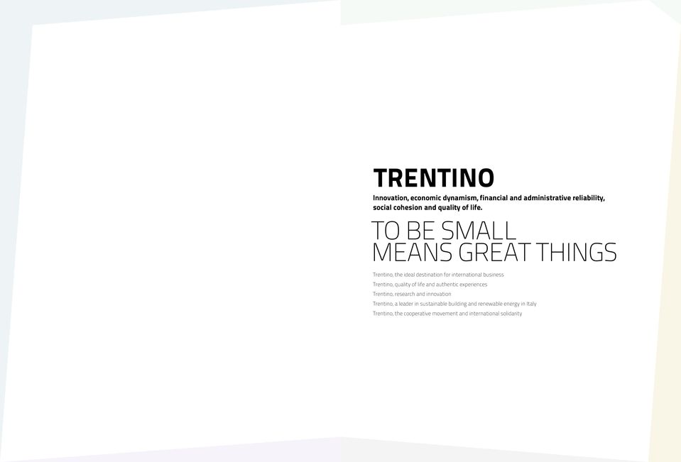 TO BE SMALL MEANS GREAT THINGS Trentino, the ideal destination for international business Trentino, quality