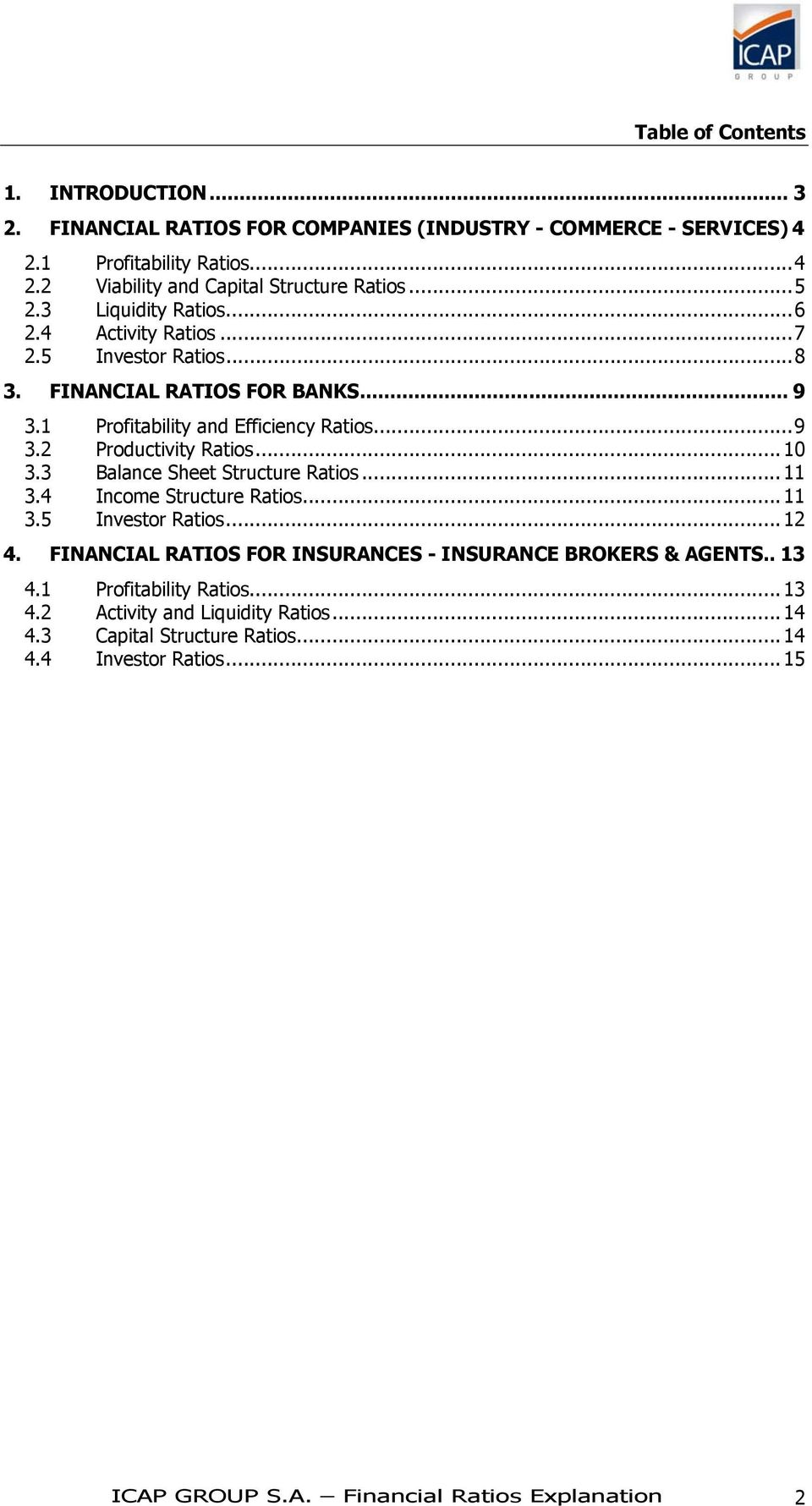 .. 10 3.3 Balance Sheet Structure Ratios... 11 3.4 Income Structure Ratios... 11 3.5 Investor Ratios... 12 4. FINANCIAL RATIOS FOR INSURANCES - INSURANCE BROKERS & AGENTS.. 13 4.