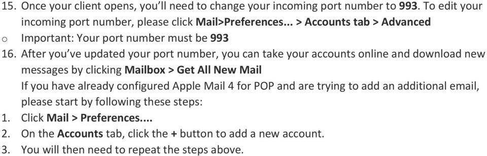 After you ve updated your port number, you can take your accounts online and download new messages by clicking Mailbox > Get All New Mail If you have already