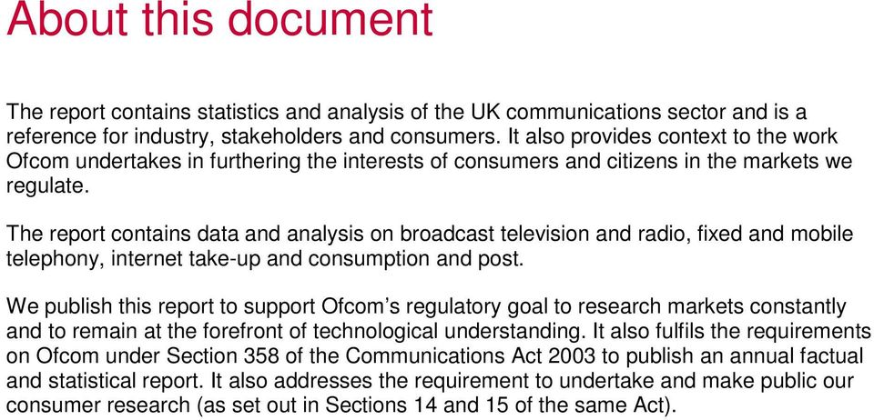 The report contains data and analysis on broadcast television and radio, fixed and mobile telephony, internet take-up and consumption and post.