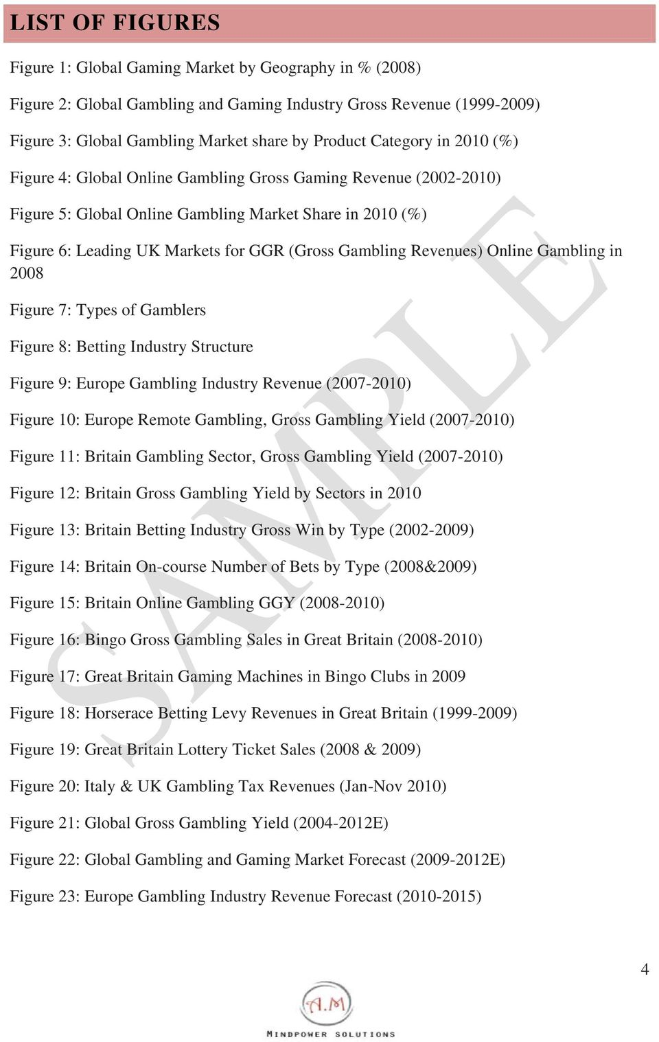 Revenues) Online Gambling in 2008 Figure 7: Types of Gamblers Figure 8: Betting Industry Structure Figure 9: Europe Gambling Industry Revenue (2007-2010) Figure 10: Europe Remote Gambling, Gross