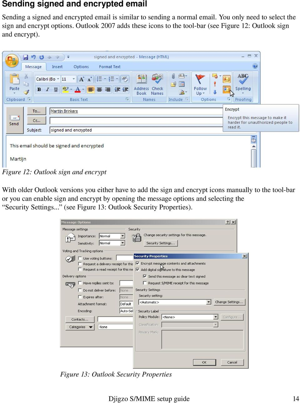 Figure 12: Outlook sign and encrypt With older Outlook versions you either have to add the sign and encrypt icons manually to the tool bar or you
