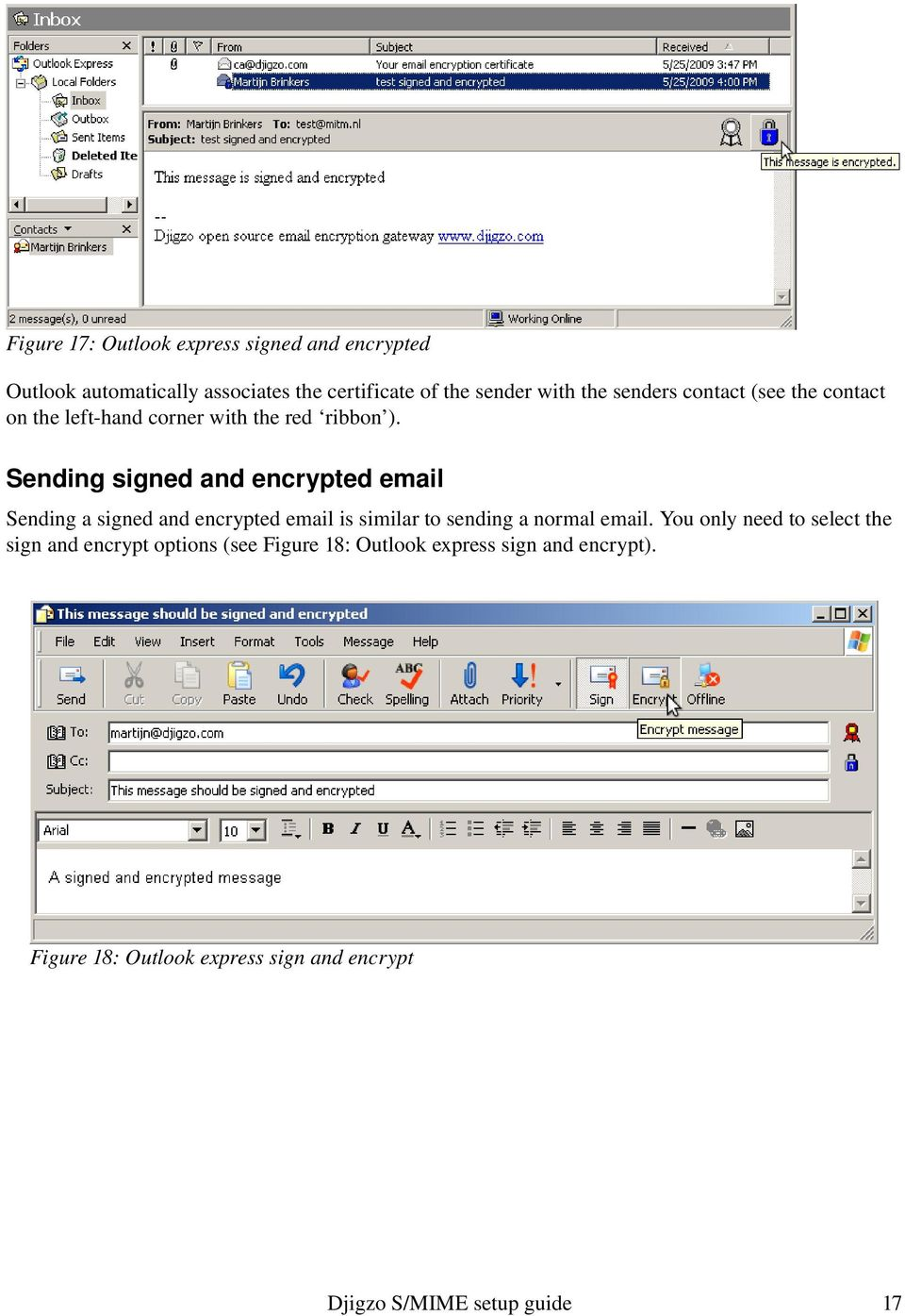 Sending signed and encrypted email Sending a signed and encrypted email is similar to sending a normal email.