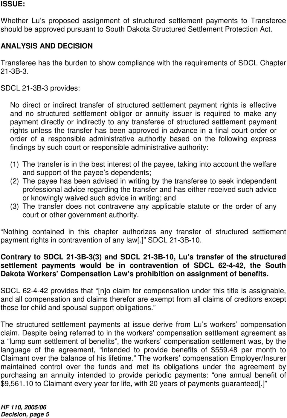 SDCL 21-3B-3 provides: No direct or indirect transfer of structured settlement payment rights is effective and no structured settlement obligor or annuity issuer is required to make any payment