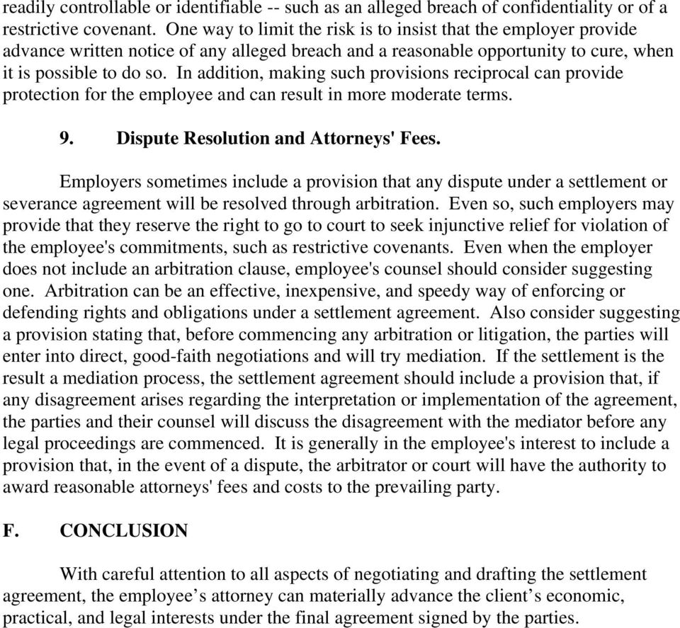 In addition, making such provisions reciprocal can provide protection for the employee and can result in more moderate terms. 9. Dispute Resolution and Attorneys' Fees.