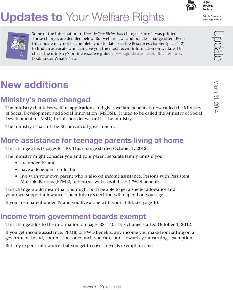 See the Resources chapter (page 142) to find an advocate who can give you the most recent information on welfare. Or check the ministry s online resource guide at www.gov.bc.ca/meia/online_resource.