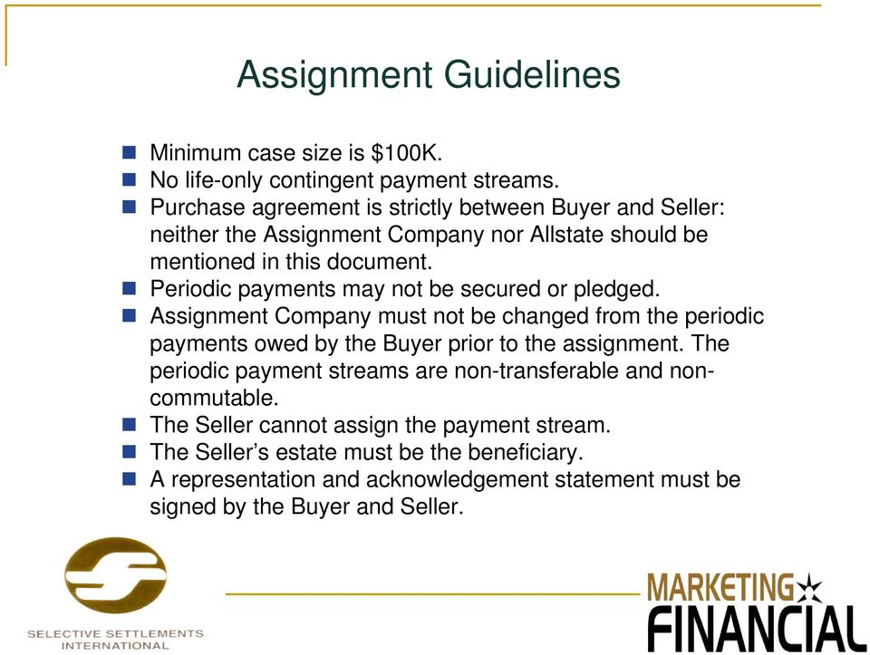 Periodic payments may not be secured or pledged. Assignment Company must not be changed from the periodic payments owed by the Buyer prior to the assignment.