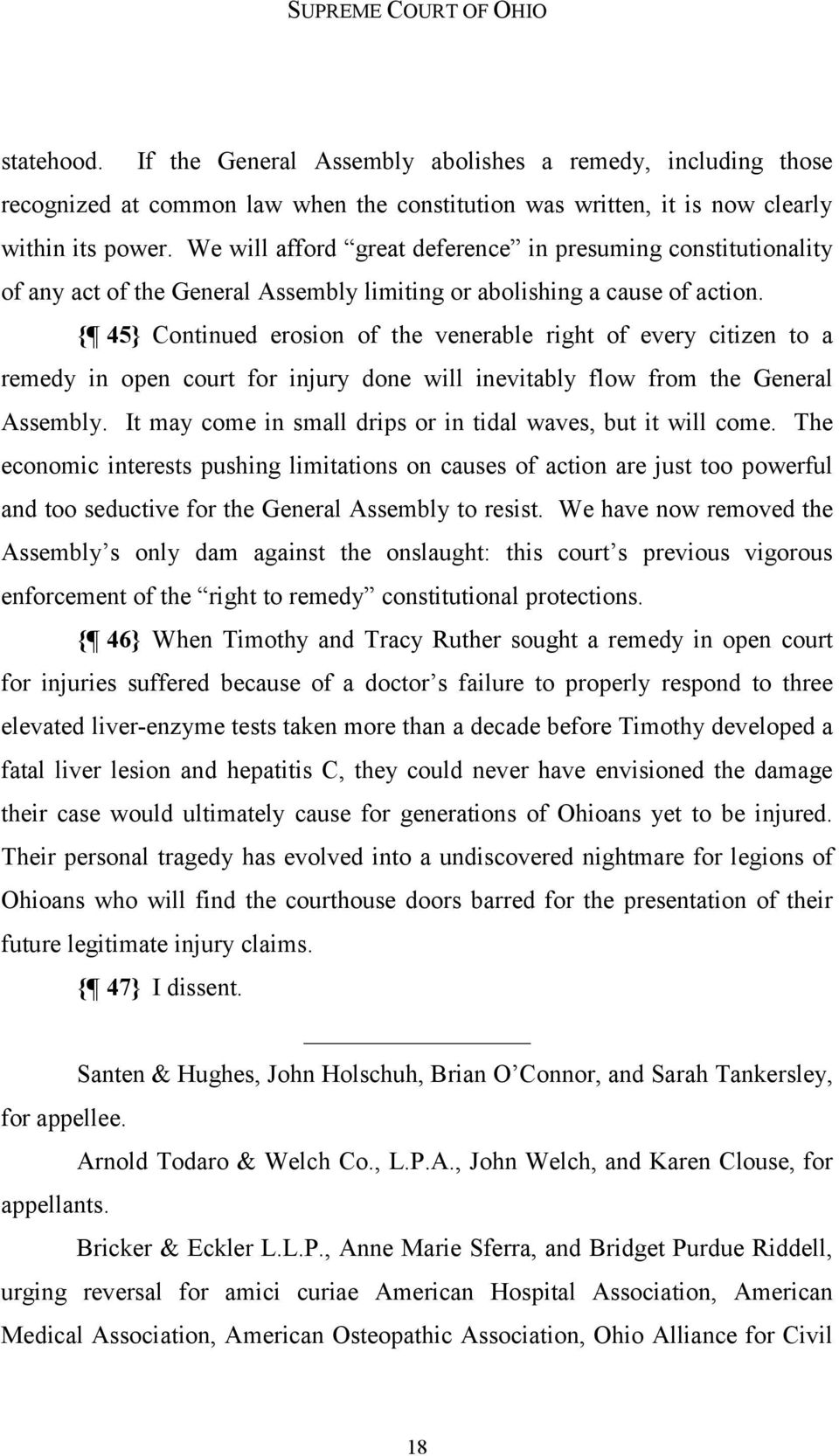 { 45} Continued erosion of the venerable right of every citizen to a remedy in open court for injury done will inevitably flow from the General Assembly.