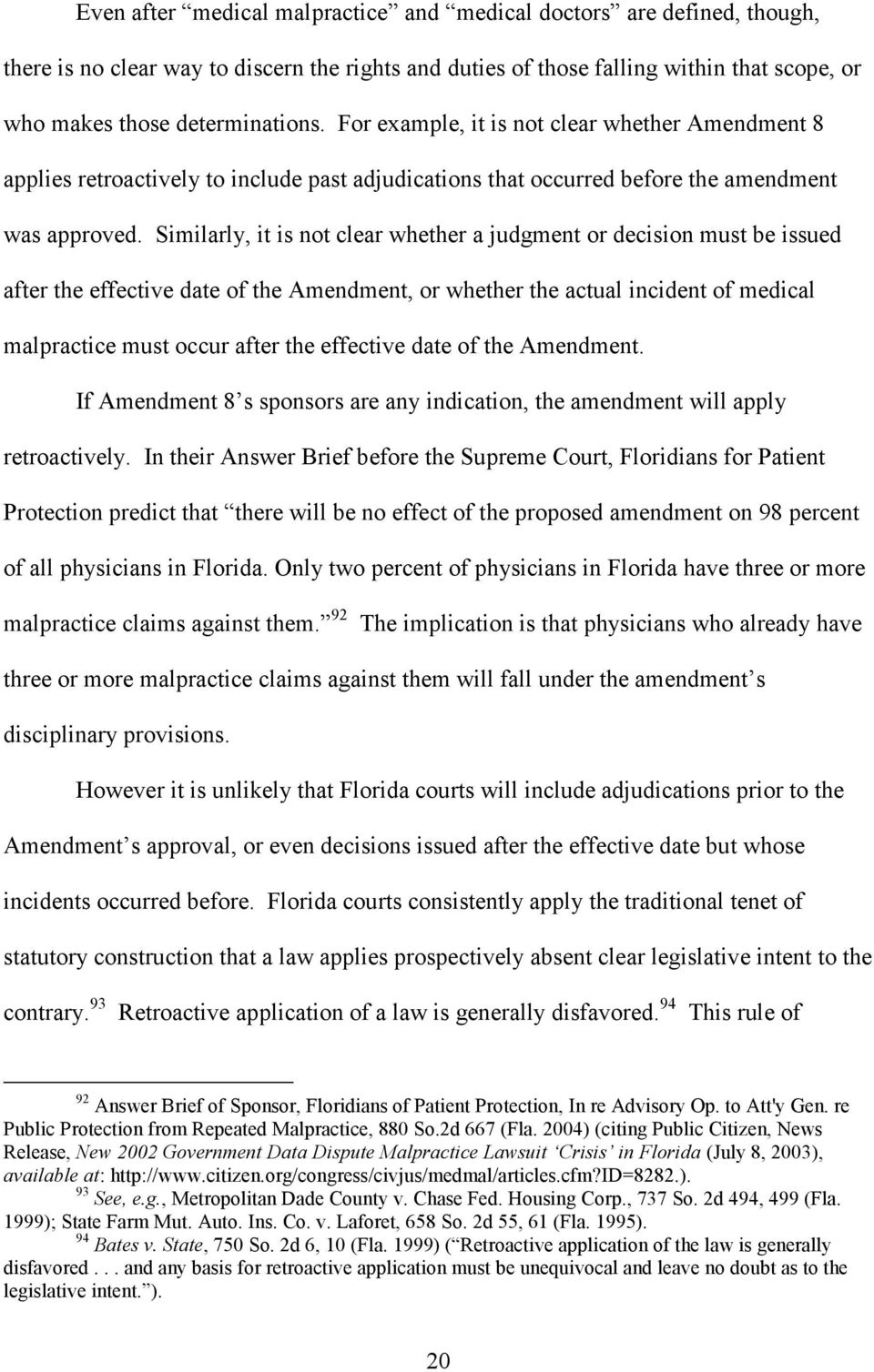 Similarly, it is not clear whether a judgment or decision must be issued after the effective date of the Amendment, or whether the actual incident of medical malpractice must occur after the