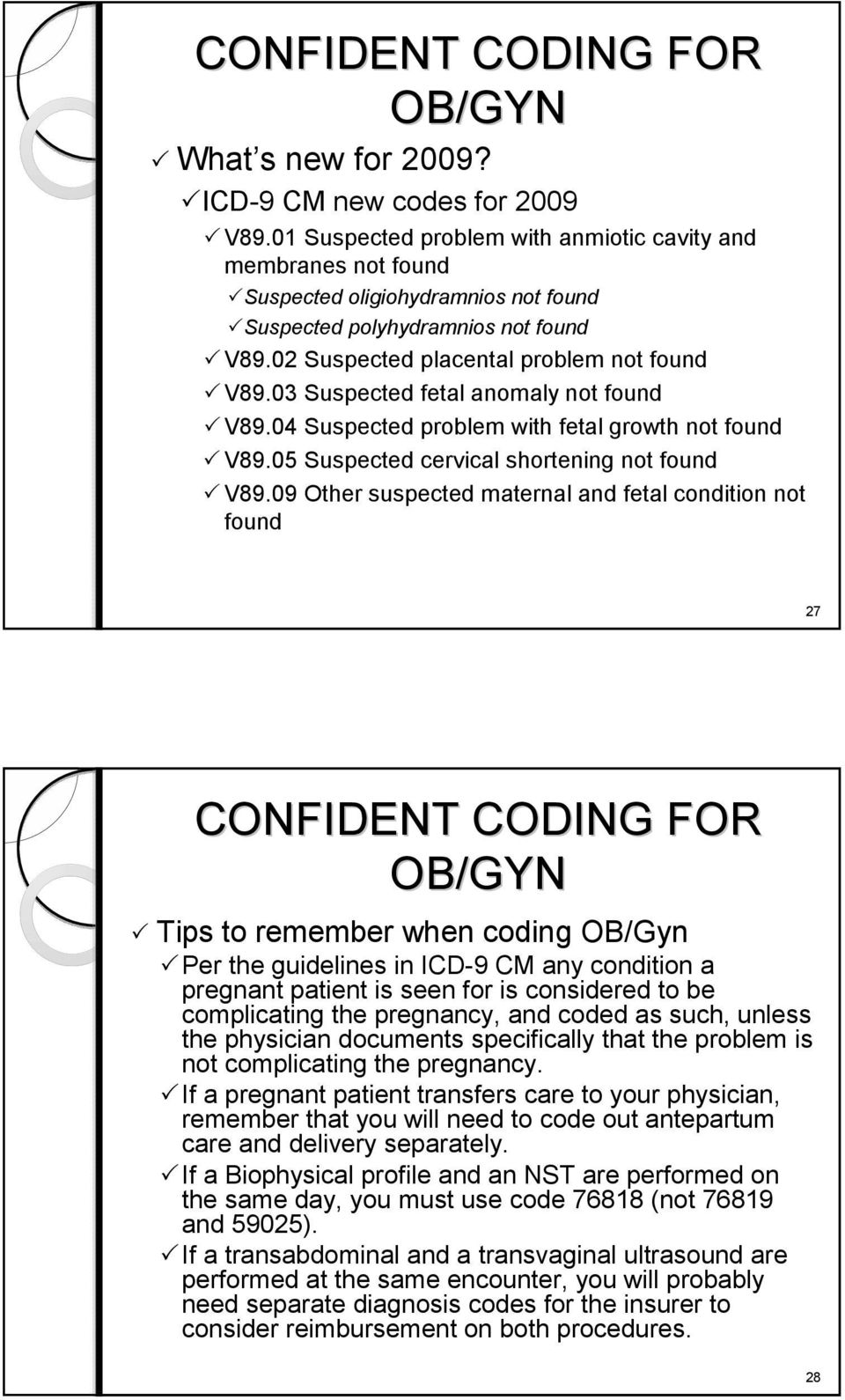 09 Other suspected maternal and fetal condition not found 27 Tips to remember when coding OB/Gyn Per the guidelines in ICD-9 CM any condition a pregnant patient is seen for is considered to be