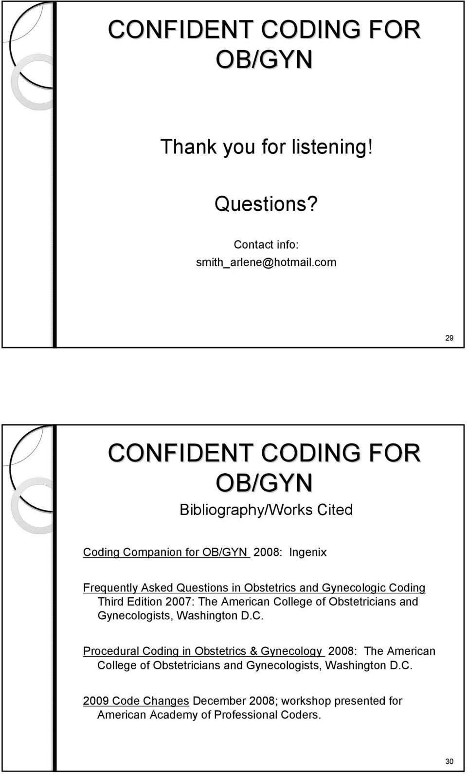 Coding Third Edition 2007: The American College of Obstetricians and Gynecologists, Washington D.C. Procedural Coding in Obstetrics & Gynecology 2008: The American College of Obstetricians and Gynecologists, Washington D.